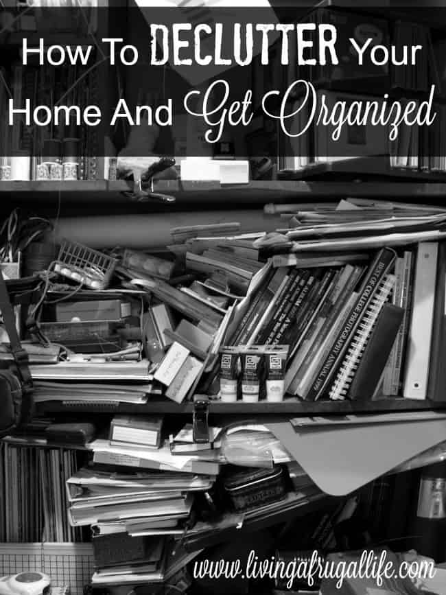 How to declutter your home easily and get organized. Includes small steps that show big results, where to take the clutter, how to organize your room and how to stay organized..