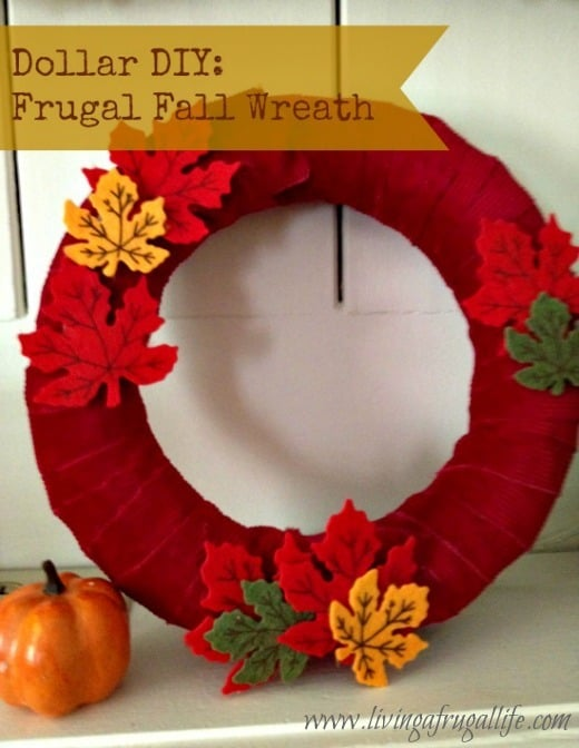 Make a DIY home decor wreath for fall from dollar items such as a wreath foam, scrap fabric or ribbon, felt leaves and hot glue. Also for other seasons!