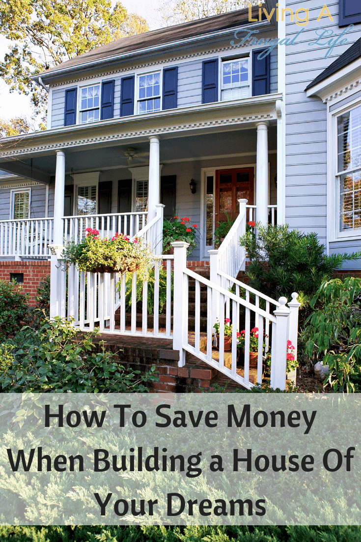 How to save money when building a house of your dreams for Save money building a house