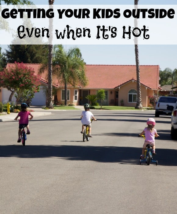 Getting Your Kids Outside When It is Hot