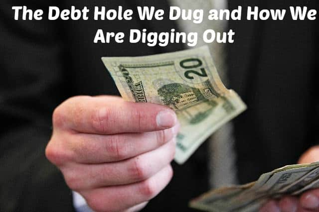 The Debt Hole We Dug and How We Are Digging Out Using a Budget
