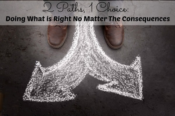 2 Paths, 1 Choice: Doing What is Right no Matter What the Consequences