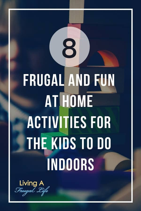 boy playing with blog with text overlay over whole image that says 8 Frugal And Fun at Home Activities for the Kids To Do Indoors