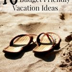 Budget Friendly Vacation Ideas to help you have fun without breaking the bank