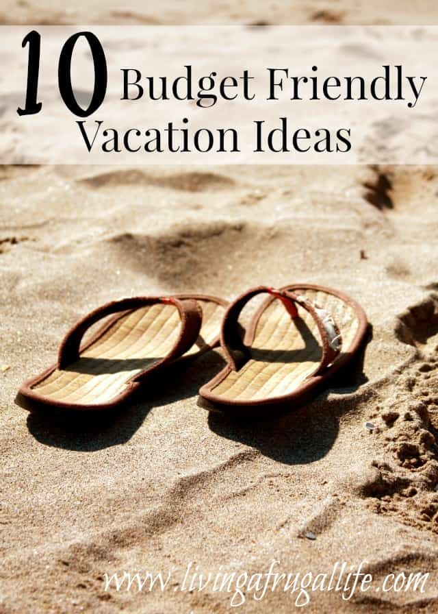 10 Budget Friendly Vacation Ideas