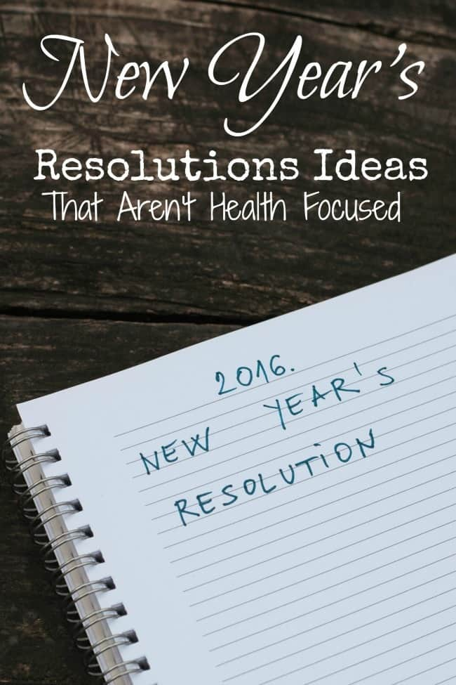 This year focus your new year's resolutions on things that are not health related. This is a way to make resolutions and goals that make a difference without adding a lot of extra work.