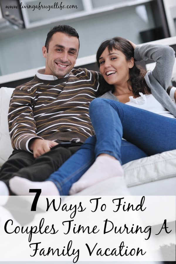 man and woman sitting on a couch hugging with a text overlay that says 7 ways to find couples time during a family vacation.