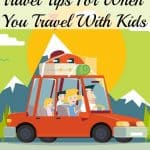 Travel Tips For When You Travel With Kids
