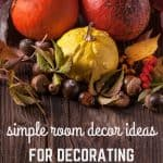 Are you looking for simple room decor ideas? These 7 simple room decor ideas for decorating with leaves are an easy and frugal way to decorate your home!