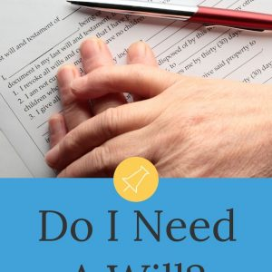 """A person considering """"Do I need a will?"""" while their hands rest on a last will and testament paper with a pen on the paper."""