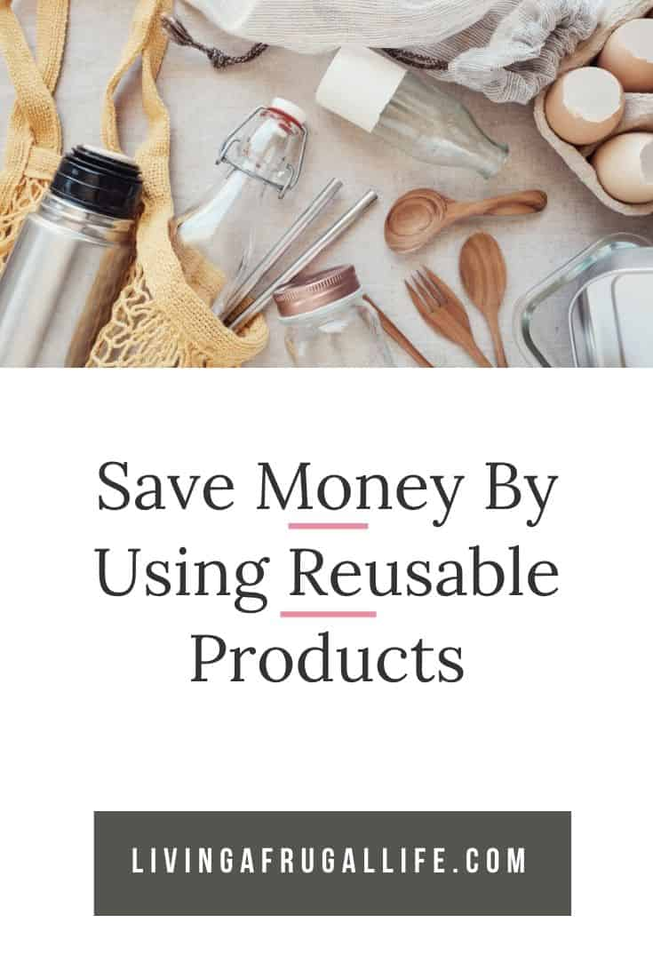 Save money by using reusable products