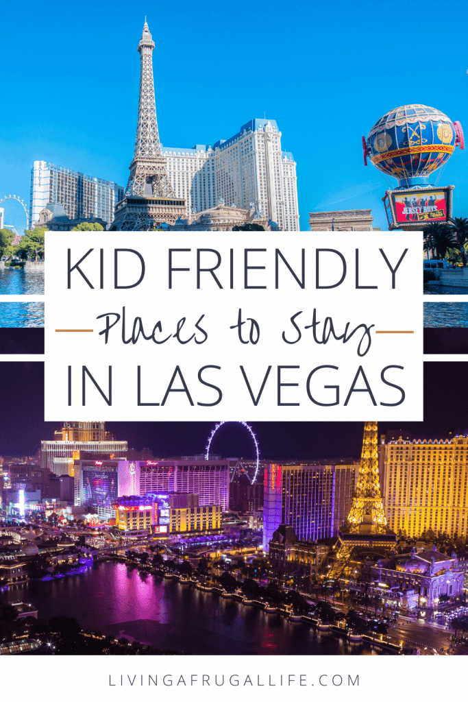 pictures during the day and night of the strip in Las Vegas including the Eiffel tower at the Paris Las Vegas Hotel with text saying kid friendly places to stay in Las Vegas over the pictures.